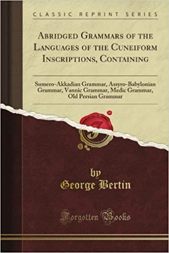 Abridged Grammars of the Languages of the Cuneiform Inscriptions